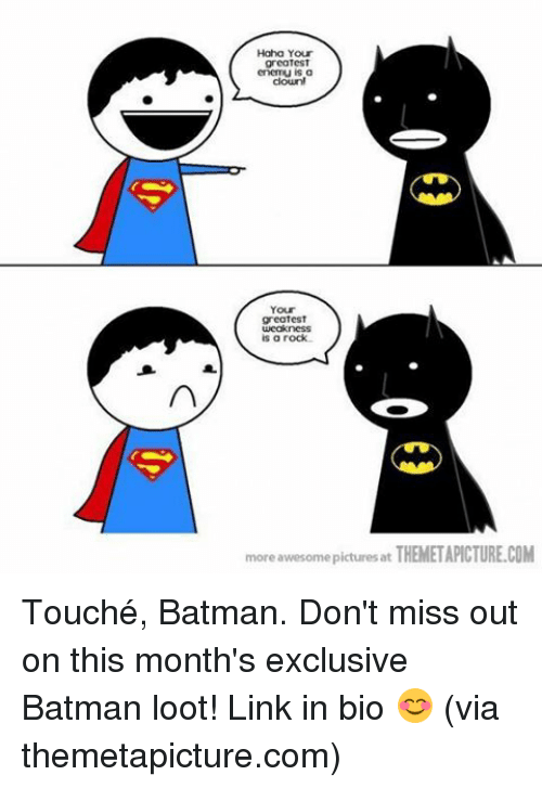 Batman, Memes, and Link: Haha Your  greatest  enemu is a  Your  greatest  is rock  more awesome picturesat THEMETAPICTURE.COM Touché, Batman. Don't miss out on this month's exclusive Batman loot! Link in bio 😊 (via themetapicture.com)