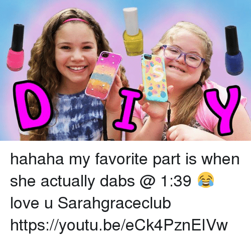 The Dab, Dank, and Love: hahaha my favorite part is when she actually dabs @ 1:39 😂 love u Sarahgraceclub https://youtu.be/eCk4PznEIVw