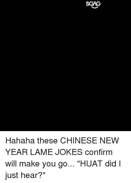 "Memes, New Year's, and Chinese: Hahaha these CHINESE NEW YEAR LAME JOKES confirm will make you go... ""HUAT did I just hear?"""