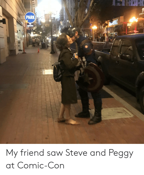 And Peggy: HAHL  PARK)  GREEK My friend saw Steve and Peggy at Comic-Con