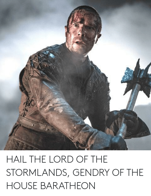 house baratheon: HAIL THE LORD OF THE STORMLANDS, GENDRY OF THE HOUSE BARATHEON