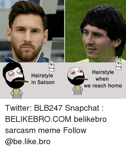 Be Like, Meme, and Memes: Hairstyle  in Saloon  Hairstyle  when  we reach home Twitter: BLB247 Snapchat : BELIKEBRO.COM belikebro sarcasm meme Follow @be.like.bro
