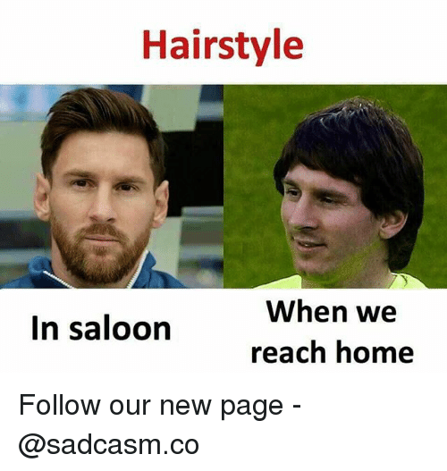 Memes, Home, and 🤖: Hairstyle  When we  In saloon  reach home Follow our new page - @sadcasm.co