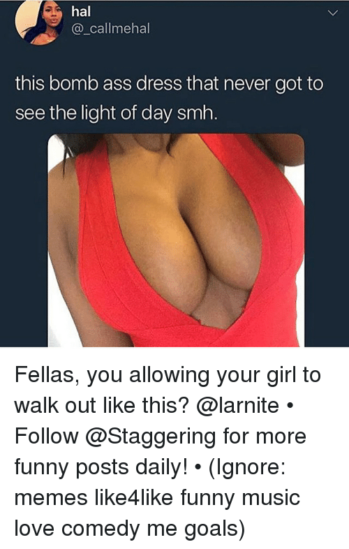 Ass, Funny, and Goals: hal  @_callmehal  this bomb ass dress that never got to  see the light of day smh. Fellas, you allowing your girl to walk out like this? @larnite • ➫➫➫ Follow @Staggering for more funny posts daily! • (Ignore: memes like4like funny music love comedy me goals)