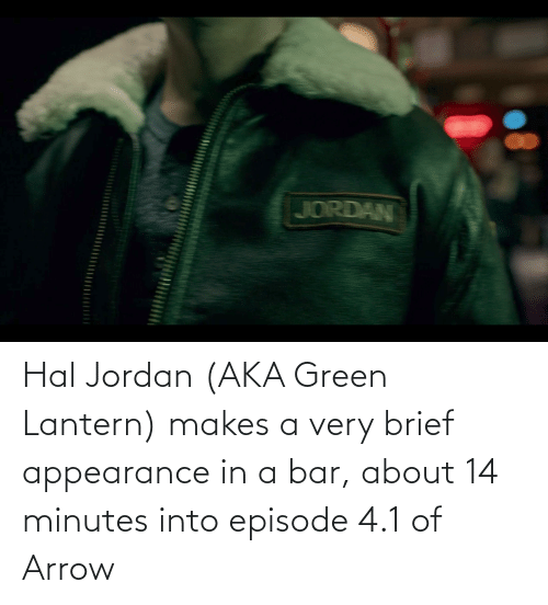 hal: Hal Jordan (AKA Green Lantern) makes a very brief appearance in a bar, about 14 minutes into episode 4.1 of Arrow