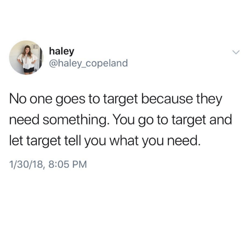 Target, One, and Copeland: haley  @haley_copeland  No one goes to target because they  need something. You go to target and  let target tell you what you neec  1/30/18, 8:05 PM