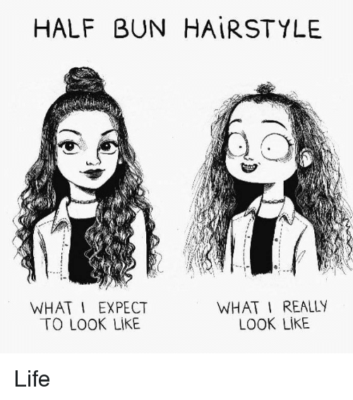 Girl Memes, Expectation, and To Look: HALF BUN HAIRSTYLE  WHAT I REALLY  WHAT I EXPECT  LOOK LIKE  TO LOOK LIKE Life