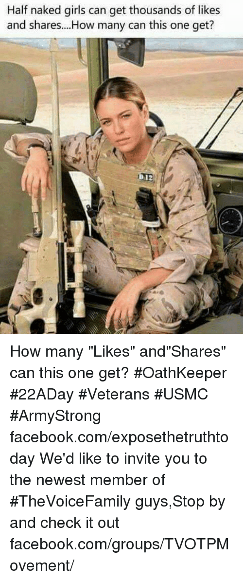 "d12: Half naked girls can get thousands of likes  and shares....How many can this one get?  D12 How many ""Likes"" and""Shares"" can this one get? #OathKeeper #22ADay #Veterans #USMC #ArmyStrong facebook.com/exposethetruthtoday  We'd like to invite you to the newest member of #TheVoiceFamily guys,Stop by and check it out facebook.com/groups/TVOTPMovement/"