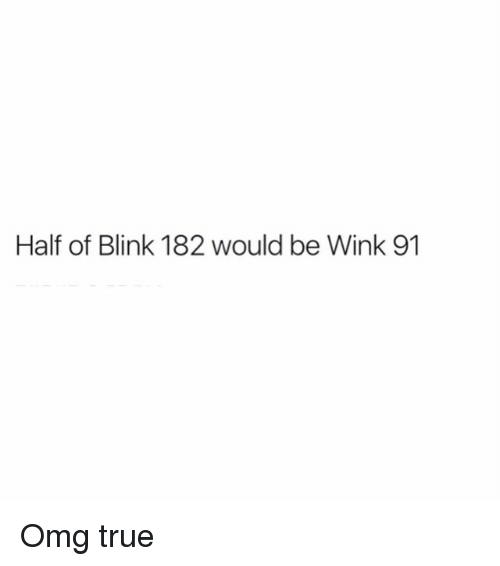 Blinke 182: Half of Blink 182 would be Wink 91 Omg true