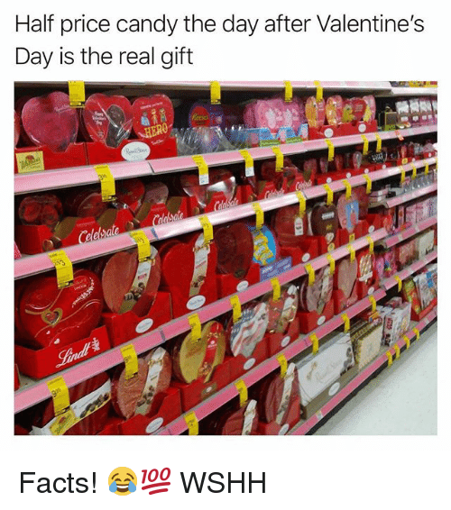 Candy, Facts, and Memes: Half price candy the day after Valentines  Day is the real gift Facts! 😂💯 WSHH