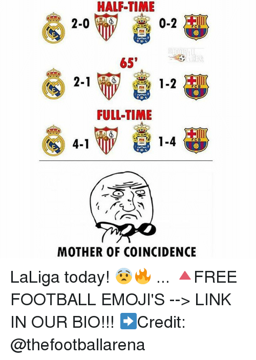 Football, Memes, and Emojis: HALF-TIME  2-0  65'  2-1  ECB  FULL-TIME  1-4  4-1  MOTHER OF COINCIDENCE LaLiga today! 😨🔥 ... 🔺FREE FOOTBALL EMOJI'S --> LINK IN OUR BIO!!! ➡️Credit: @thefootballarena