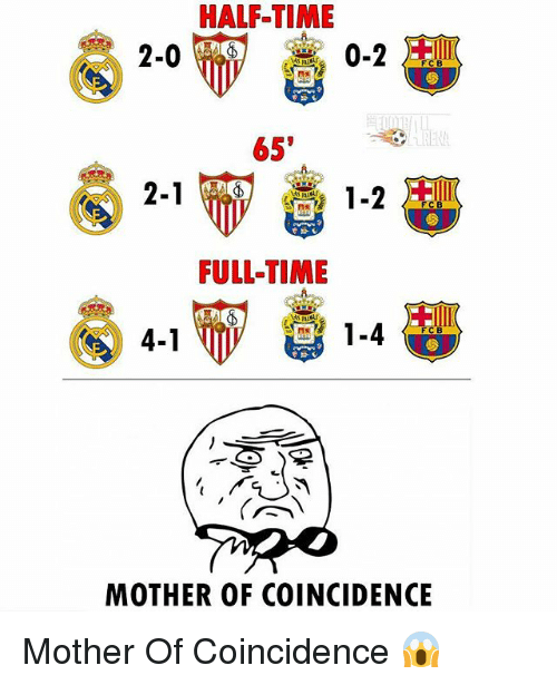 Memes, Time, and Coincidence: HALF-TIME  2-0  FCB  65'  FULL-TIME  1-4  FIC B  4-1  MOTHER OF COINCIDENCE Mother Of Coincidence 😱