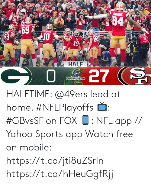 lead: HALFTIME: @49ers lead at home. #NFLPlayoffs   📺: #GBvsSF on FOX 📱: NFL app // Yahoo Sports app Watch free on mobile: https://t.co/jti8uZSrIn https://t.co/hHeuGgfRjj