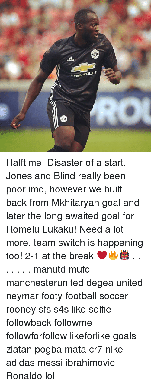 Adidas, Football, and Goals: Halftime: Disaster of a start, Jones and Blind really been poor imo, however we built back from Mkhitaryan goal and later the long awaited goal for Romelu Lukaku! Need a lot more, team switch is happening too! 2-1 at the break ❤️🔥👹 . . . . . . . manutd mufc manchesterunited degea united neymar footy football soccer rooney sfs s4s like selfie followback followme followforfollow likeforlike goals zlatan pogba mata cr7 nike adidas messi ibrahimovic Ronaldo lol