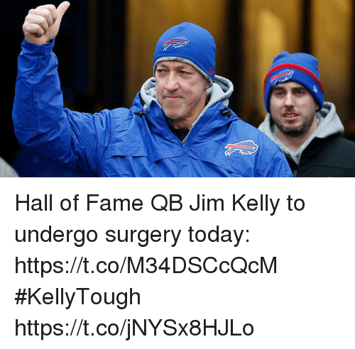Memes, Today, and Jim Kelly: Hall of Fame QB Jim Kelly to undergo surgery today: https://t.co/M34DSCcQcM #KellyTough https://t.co/jNYSx8HJLo