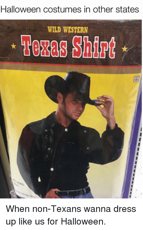 Texas: Halloween costumes in other states  WILD WESTERN When non-Texans wanna dress up like us for Halloween.