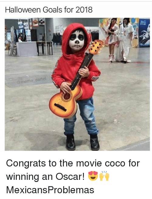 CoCo, Goals, and Halloween: Halloween Goals for 2018  meme cartel Congrats to the movie coco for winning an Oscar! 😍🙌 MexicansProblemas