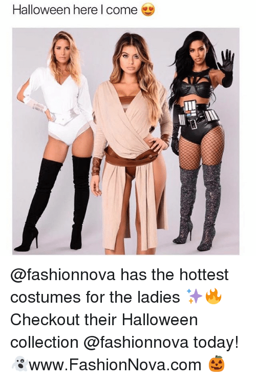 Funny, Halloween, and Memes: Halloween here l come  Il @fashionnova has the hottest costumes for the ladies ✨🔥 Checkout their Halloween collection @fashionnova today! 👻www.FashionNova.com 🎃