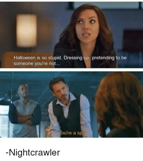 Halloween, Ups, and Avengers: Halloween is so stupid. Dressing up, pretending to be  someone you're not...  ou're a S -Nightcrawler