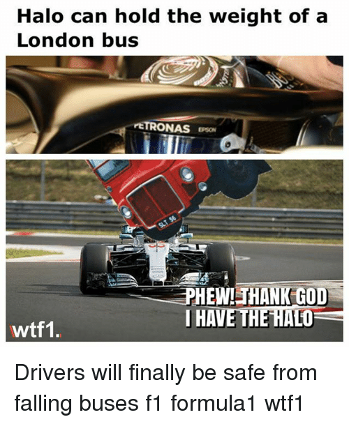 God, Halo, and Memes: Halo can hold the weight of a  London bus  ETRONAS EPSO  HEWILTHANK GOD  IHAVE THE HALO  wtf1. Drivers will finally be safe from falling buses f1 formula1 wtf1