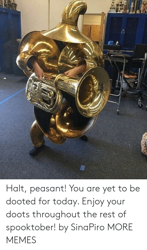 Enjoyment: Halt, peasant! You are yet to be dooted for today. Enjoy your doots throughout the rest of spooktober! by SinaPiro MORE MEMES