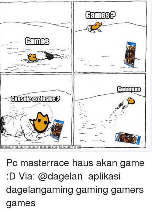 Memes, Game, and Games: Hames  Console exclusive  a Dagelang aming Via :Dagelan App  Game  Gaaames Pc masterrace haus akan game :D Via: @dagelan_aplikasi dagelangaming gaming gamers games