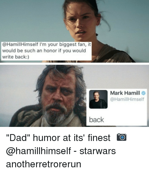 """Biggest Fan: @HamillHimself I'm your biggest fan, it  would be such an honor if you would  write back:)  Mark Hamill  @HamillHimself  back """"Dad"""" humor at its' finest⠀ 📷 @hamillhimself⠀ -⠀ starwars anotherretrorerun"""