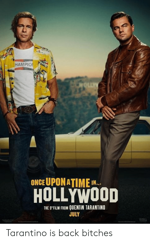 tarantino: HAMPIO  ONCE UPONATIME IN..  HOLLYW0OD  THE 9.FUM FROM OUENTİN TARANTİNO  JULY Tarantino is back bitches