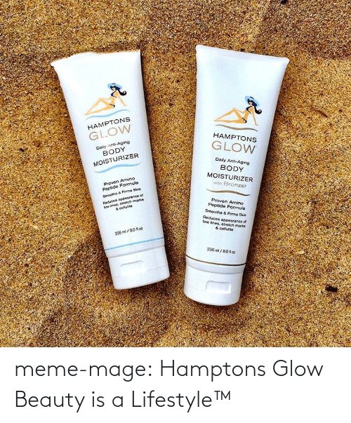 Amino: HAMPTONS  GLOW  HAMPTONS  Daily Anti-Aging  BODY  GLOW  MOISTURIZER  Daily Anti-Aging  BODY  MOISTURIZER  Proven Amino  Peptide Formula  with Bronzer  Smooths & Firms Skin  fne lines, stretch mark  & collulite  Reduces appearance of  Proven Amino  Peptide Formula  Smooths & Fiems Skin  Reduces apoearance of  fine fines, stretch marks  & cellulite  236 ml /80 fl oz  236 ml / 80 fl oz meme-mage:  Hamptons Glow Beauty is a Lifestyle™
