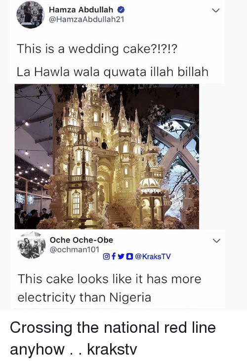 Caking: Hamza Abdullah  @HamzaAbdullah21  This is a wedding cake?1?1?  La Hawla wala quwata illah billah  3s.  Oche Oche-Obe  @ochman101  回f y O @ KraksTV  This cake looks like it has more  electricity than Nigeria Crossing the national red line anyhow . . krakstv