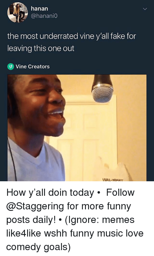 Fake, Funny, and Goals: hanan  @hanani0  the most underrated vine y'all fake for  leaving this one out  9 Vine Creators  WAL MAKS How y'all doin today • ➫➫➫ Follow @Staggering for more funny posts daily! • (Ignore: memes like4like wshh funny music love comedy goals)