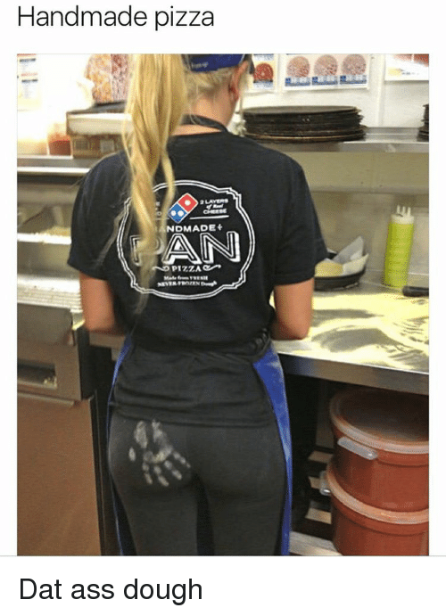 Dat Ass, Memes, and 🤖: Handmade pizza  NDMADE+ Dat ass dough
