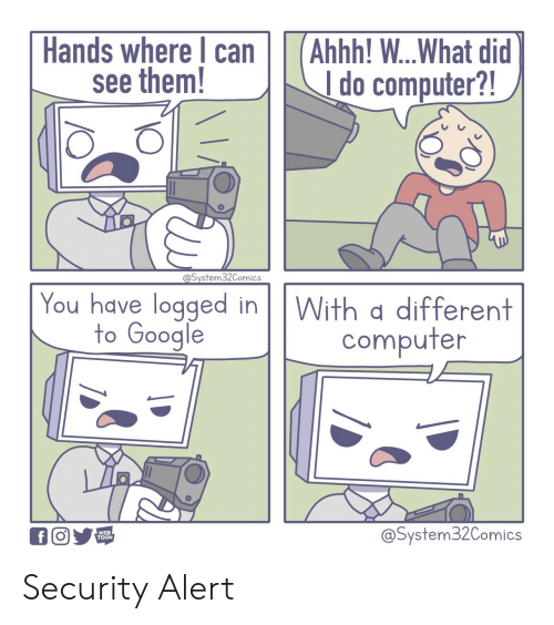 toon: Hands where can  see them!  Ahhh! ...What did  I do computer?!  @System32Comics  You have logged in  to Google  With a different  computer  @System32Comics  f  WEB  TOON Security Alert