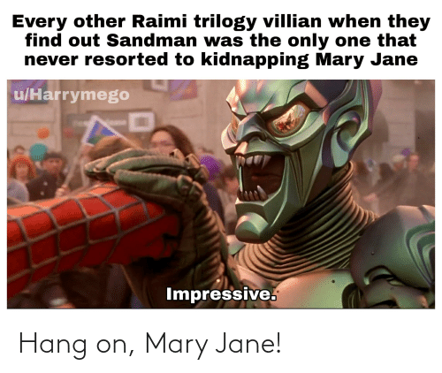 Mary Jane: Hang on, Mary Jane!