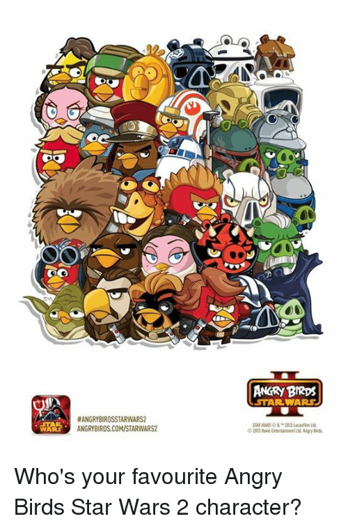 Star Wars: HANGRYBIRDSSTARWARS2  ANGRY BIRDS  STAR WARS  OD20t)Raio Entertainment LId Angy Binds, Who's your favourite Angry Birds Star Wars 2 character?