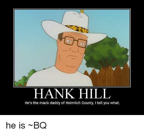 hank hill hes the mack daddy of heimlich county l tell