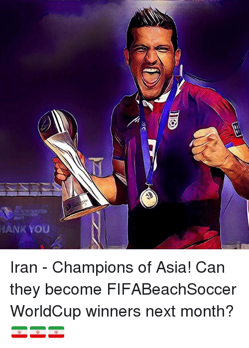 Memes, 🤖, and Asia: HANK YOU Iran - Champions of Asia! Can they become FIFABeachSoccer WorldCup winners next month? 🇮🇷🇮🇷🇮🇷