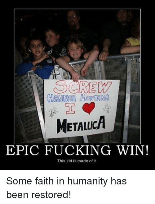 Hannah Montana: HANNAH MONTANA  METALLICA  EPIC FUCKING WIN!  This kid is made of it. Some faith in humanity has been restored!