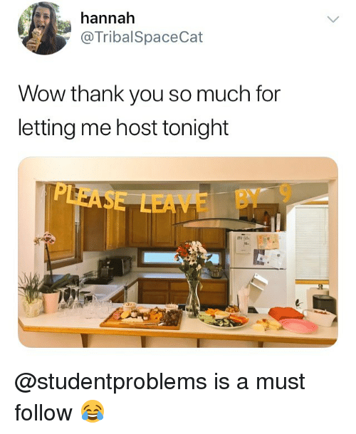 Memes, Wow, and Thank You: hannah  @TribalSpaceCat  Wow thank you so much for  letting me host tonight  LEAVE BY 9 @studentproblems is a must follow 😂