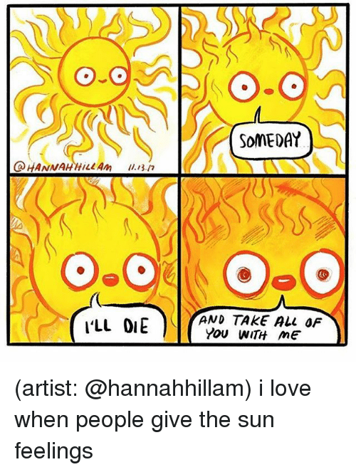 Love, Memes, and Artist: HANNAHHiLLAm .13./7  AND TAKE ALL OF  I'LL OIE  Yov WiTH ME (artist: @hannahhillam) i love when people give the sun feelings