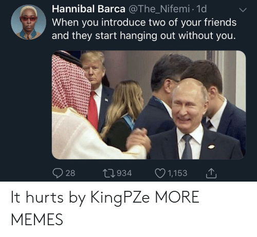Hannibal: Hannibal Barca @The Nifemi 1d  When you introduce two of your friends  and they start hanging out without you  28  0934 1,153 It hurts by KingPZe MORE MEMES