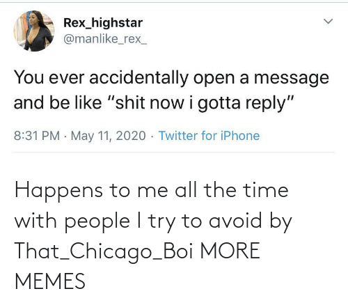 I Try: Happens to me all the time with people I try to avoid by That_Chicago_Boi MORE MEMES