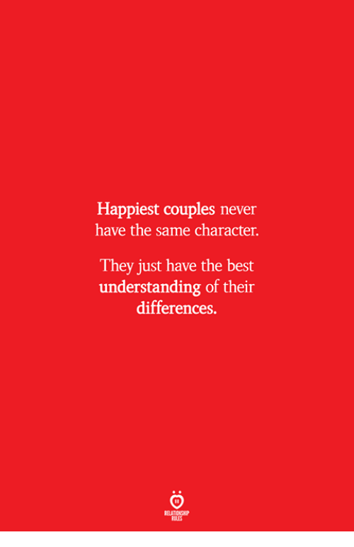 Best, Never, and Understanding: Happiest couples never  have the same character.  They just have the best  understanding of their  differences.  ELATIONSW  ILES