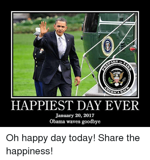 happiest day ever january 20 2017 obama waves goodbye oh 12469309 happiest day ever january 20 2017 obama waves goodbye oh happy day
