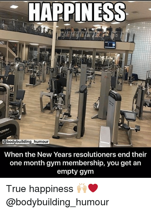 Gym, True, and Bodybuilding: HAPPINESS  @bodybuilding_humour  When the New Years resolutioners end their  one month gym membership, you get an  empty gym True happiness 🙌🏼❤️ @bodybuilding_humour
