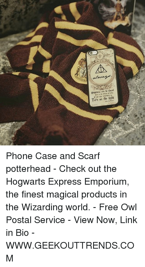 turning on the light: Happiness  cas be found  Turn on the light Phone Case and Scarf potterhead - Check out the Hogwarts Express Emporium, the finest magical products in the Wizarding world. - Free Owl Postal Service - View Now, Link in Bio - WWW.GEEKOUTTRENDS.COM
