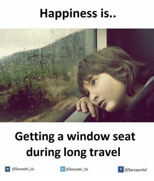 Traveller, Travelers, and Window: Happiness is  Getting a window seat  during long travel  @sarcastic us  If @Sarcastic Us  @Sarcasmlol