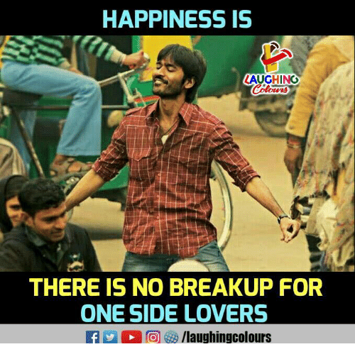 Happiness, Indianpeoplefacebook, and One: HAPPINESS IS  LAUGHINO  THERE IS NO BREAKUP FOR  ONE SIDE LOVERS  f/laughingcolours