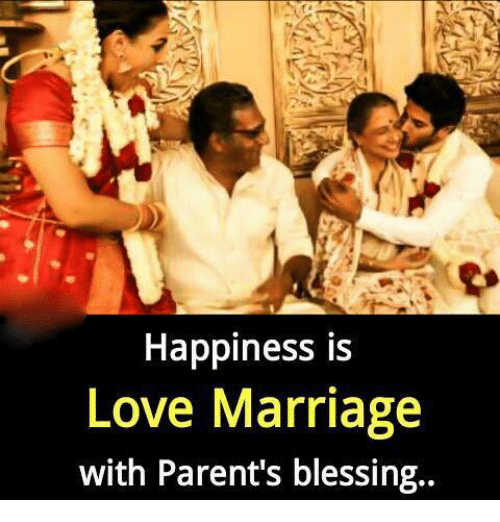 Love, Marriage, and Memes: Happiness is  Love Marriage  with Parent's blessing..
