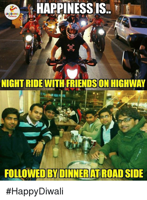 Friends, Happiness, and Indianpeoplefacebook: HAPPINESS IS  NIGHT RIDE WITH FRIENDS ON HIGHWAY  FOLLOWED BY DINNERAT ROAD SIDE #HappyDiwali